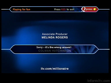 Who Wants to be a Millionaire? 7 May 2005. Sorry, it's the wrong answer!